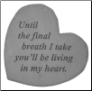 "Heartful Thoughts Memorial Stone - ""Until The Final Breath . . . . ."""