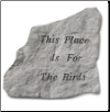 Garden Accent Rock - 'This Place is for The Birds'