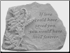 "Garden Remembrance Stone ""If Love Could Have Saved You . . . . ."""