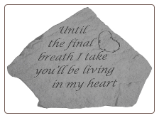 Until the Final Breath - Garden Memorial Stone by Kay Berry
