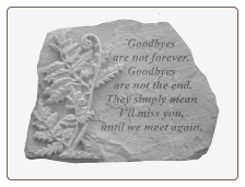 "Garden Remembrance Stone ""Goodbyes Are Not Forever . . . . ."""