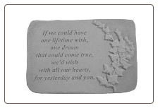 "Garden Remembrance Stone ""If We Could Have One Lifetime Wish . . . . ."""